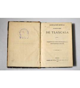 Legislación especial del Estado Libre y Soberano de Tlaxcala.